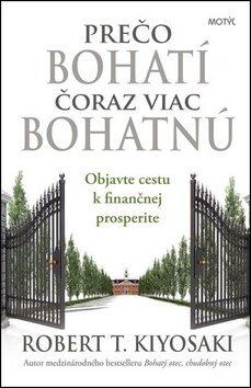 Prečo bohatí čoraz viac bohatnú - Robert T. Kiyosaki