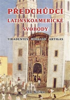 Předchůdci latinskoamerické svobody - Jan Klíma