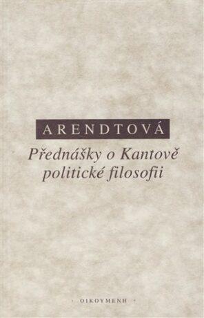 Přednášky o Kantově politické filosofii - Hannah Arendtová