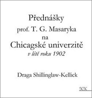Přednášky profesora T. G. Masaryka na Chicagské univerzitě v létě roku 1902 - Draga Shillinglaw-Kellick,