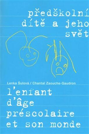 Předškolní dítě a jeho svět - Lenka Šulová, Chantal Zaouche-Gaudron