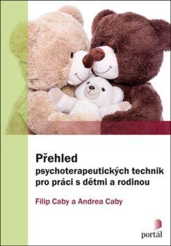 Přehled psychoterapeutických technik pro práci s dětmi a rodinou - Filip Caby, Andrea Caby