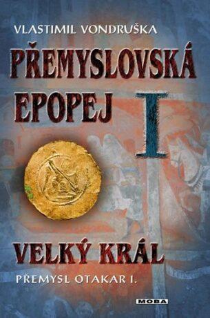 Přemyslovská epopej I. - Velký král Přemysl Otakar I - Vlastimil Vondruška