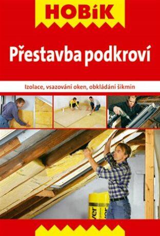 Přestavba podkroví - Izolace, vsazování okne, obkládání šikmin - kol.,