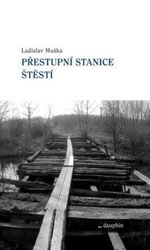 Přestupní stanice štěstí - Ladislav Muška