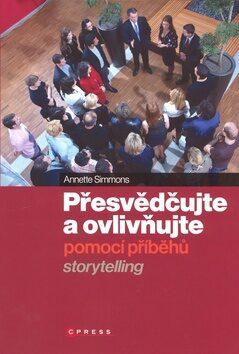 Přesvědčujte a ovlivňujte pomocí příběhů - Anette Simmons
