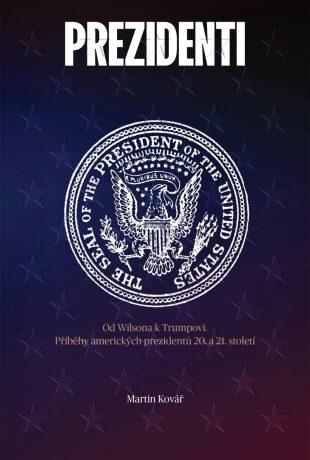 Prezidenti rozdělené Ameriky - Martin Kovář