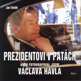 Prezidentovi v patách aneb Fogografoval jsem Václava Havla - Jan Třeštík