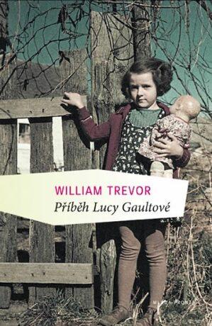Příběh Lucy Gaultové - William Trevor