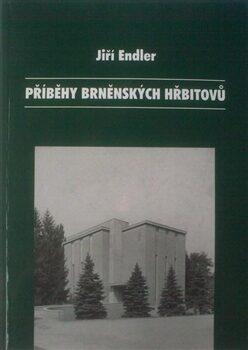 Příběhy brněnských hřbitovů - Jiří Endler