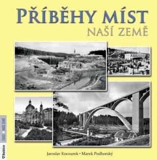 Příběhy míst naší země - Jaroslav Kocourek, Marek Podhorský