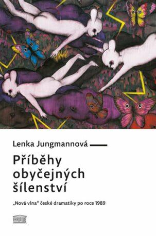 Příběhy obyčejných šílenství - Jungmannová Lenka