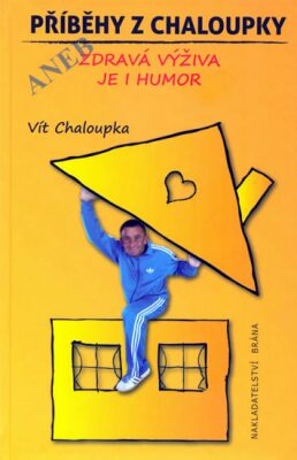 Příběhy z Chaloupky aneb zdravá výživa je humor - Vít Chaloupka