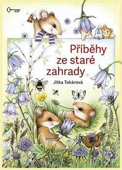 Příběhy ze staré zahrady - Jitka Tokárová