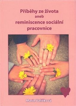 Příběhy ze života aneb reminiscence sociální pracovnice - Marie Valíčková