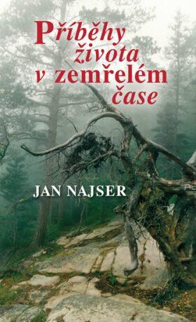 Příběhy života v zemřelém čase - Jan Najser