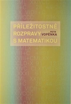 Příležitostné rozpravy s matematikou - Petr Vopěnka