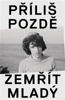 Příliš pozdě zemřít mladý - Ivo Pospíšil