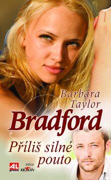 Příliš silné pouto - Barbara Taylor Bradfordová