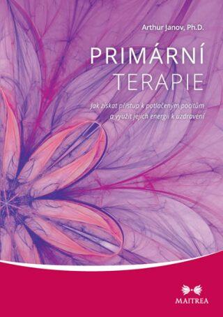 Primární terapie - Janov Arthur Ph.D.