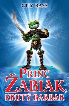 Princ Žabiak, krutý barbar - Guy Bass