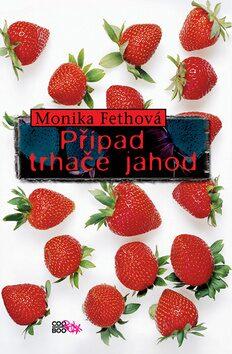 Případ trhače jahod - Monika Fethová