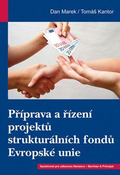 Příprava a řízení projektů strukturálních fondů Evropské unie - Dan Marek, Tomáš Kantor