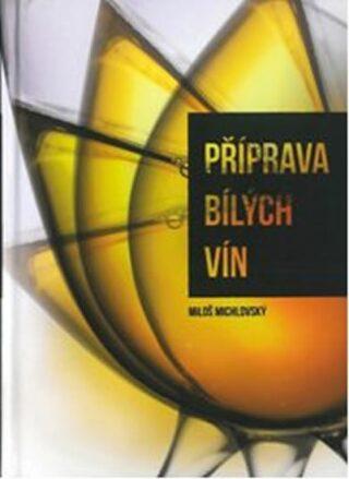 Příprava bílých vín - Miloš Michlovský