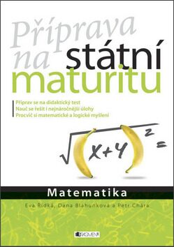Příprava na státní maturitu – Matematika - Petr Chára, Dana Blahunková, Eva Řídká