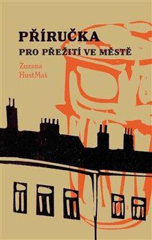 Příručka pro přežití ve městě - Zuzana HustMaš