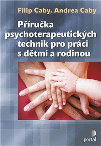 Příručka psychoterapeutických technik pro práci s dětmi a rodinou - Andrea Caby, Filip Caby