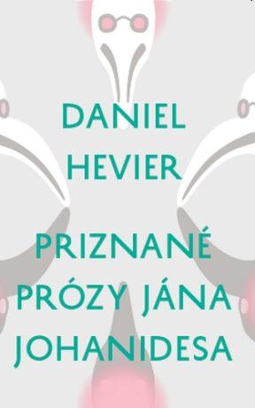 Priznané prózy Jána Johanidesa - Daniel Hevier