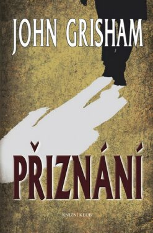 Přiznání - John Grisham