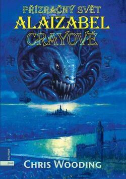 Přízračný svět Alaizabel Crayeové - Chris Wooding
