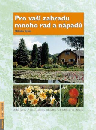 Pro vaši zahradu mnoho rad a nápadů - Miloslav Ryšán