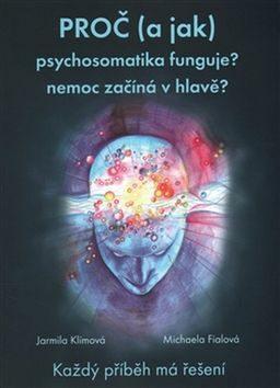 Proč (a jak) psychosomatika funguje? - Jarmila Klímová, Michaela Fialová