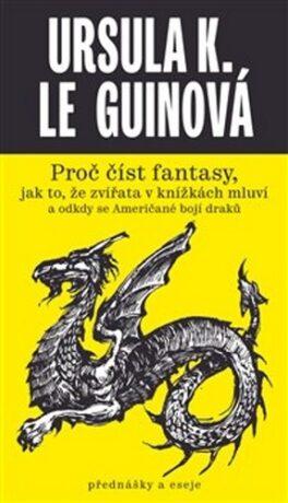 Proč číst fantasy, jak to, že zvířata v knížkách mluví a odkdy se Američané bojí draků - Ursula K. Le Guinová