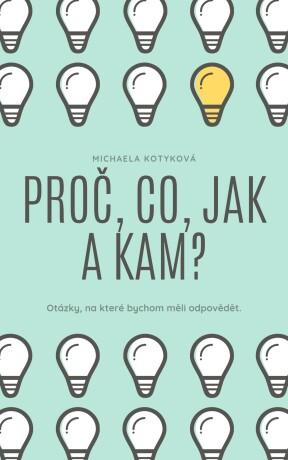 Proč, Co, Jak a Kam? - Michaela Kotyková - e-kniha
