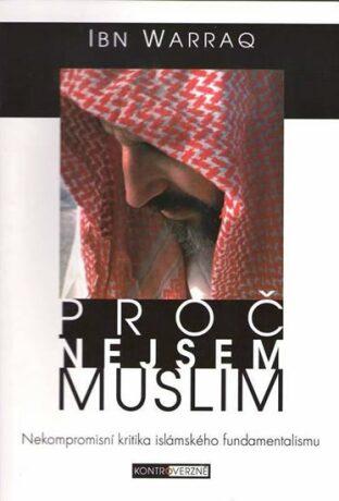 Proč nejsem muslim - Nekompromisní kritika islámského fundamentalismu - Warraq Ibn