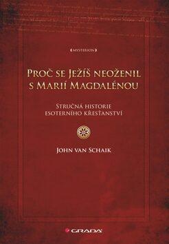 Proč se Ježíš neoženil s Marií Magdalénou - John von Schaik
