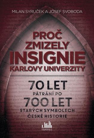 Proč zmizely insignie Karlovy univerzity - Milan Syruček, Josef Svoboda