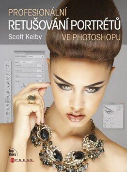 Profesionální retušování portrétů ve Photoshopu - Scott Kelby