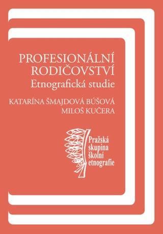 Profesionální rodičovství - Miloš Kučera, Katarína Búšová Šmajdová