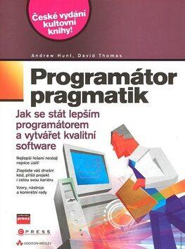 Programátor pragmatik - Andrew Hunt; David Thomas