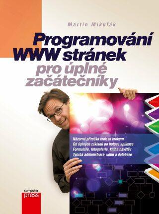 Programování WWW stránek pro úplné začátečníky - Martin Mikuľák - e-kniha