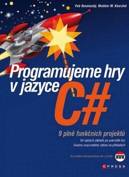 Programujeme hry v jazyce C# - Petr Roudenský; Mokhtar M. Khorshid