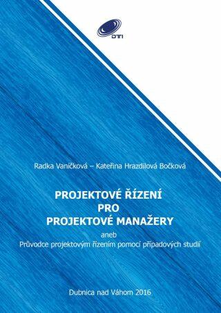 Projektové řízení pro projektové manažery - Kateřina Hrazdilová Bočková, Radka Vaníčková - e-kniha