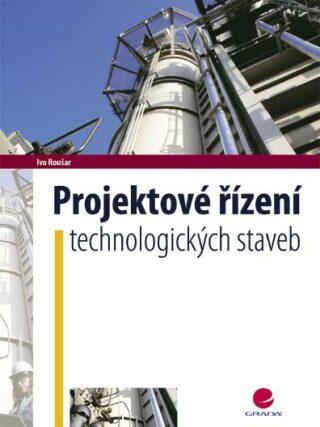 Projektové řízení technologických staveb - Ivo Roušar - e-kniha