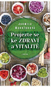 Projezte se ke zdraví a vitalitě - Jarmila Mandžuková