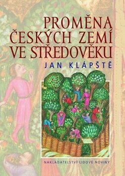 Proměna českých zemí ve středověku - Jan Klápště